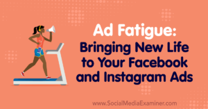 Ad Fatigue: Bringing New Life to Your Facebook and Instagram Ads