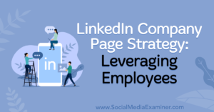 LinkedIn Company Page Strategy: Leveraging Employees