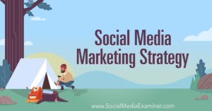 Social Media Marketing Strategy: How to Thrive in a Changing World