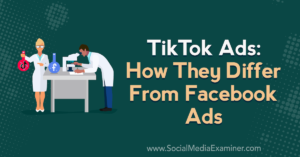 TikTok Ads: How They Differ From Facebook Ads