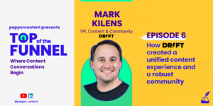 Mark Kilens of Drift on creating a unified content experience and a robust community