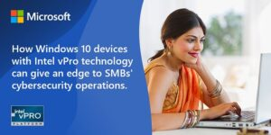 How Windows 10 devices with Intel vPro technology can give an edge to SMBs' cybersecurity operations