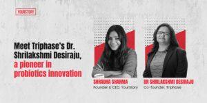 Meet Shrilakshmi Desiraju, a pioneer in probiotics innovation and founder of an R&D-focused startup from Mysuru