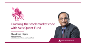 Markets still resilient, pandemic no bar for innovative products like Axis Quant Fund, says Axis Mutual Fund's Chandresh Nigam