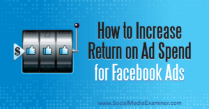 How to Increase Return on Ad Spend for Facebook Ads