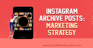 Instagram Archive Posts: Marketing Strategy