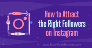 How to Attract the Right Followers on Instagram