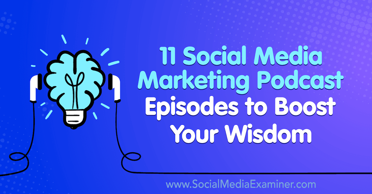 11 Social Media Marketing Podcast Episodes to Boost Your Wisdom