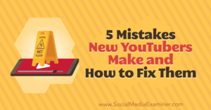 5 Mistakes New YouTubers Make and How to Fix Them