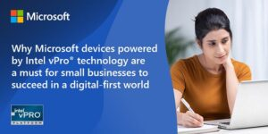 Why Microsoft devices powered by Intel vPro® technology are a must for small businesses to succeed in a digital-first world