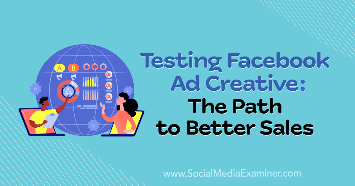 Testing Facebook Ad Creative: The Path to Better Sales