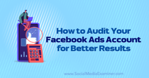 How to Audit Your Facebook Ads Account for Better Results