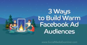 3 Ways to Build Warm Facebook Ad Audiences