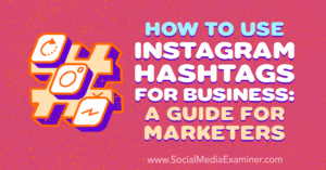 How to Use Instagram Hashtags for Business: A Guide for Marketers