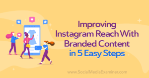 Improving Instagram Reach With Branded Content in 5 Easy Steps