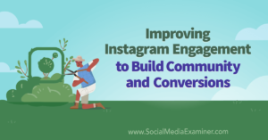 Improving Instagram Engagement to Build Community and Conversions
