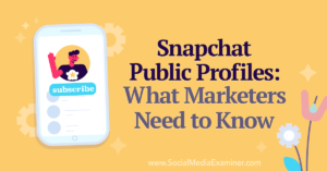 Snapchat Public Profiles: What Marketers Need to Know