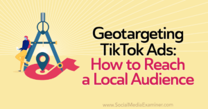 Geotargeting TikTok Ads: How to Reach a Local Audience