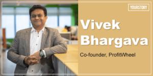 Serial entrepreneur Vivek Bhargava on his exit from Dentsu and building SaaS startup ProfitWheel