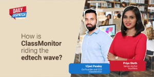 Edtech startup ClassMonitor plans to ramp up growth to 10x, eyes international expansion