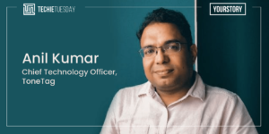 [Techie Tuesday] How software came into ToneTag CTO Anil Kumar's life unexpectedly, and became the great love of his life