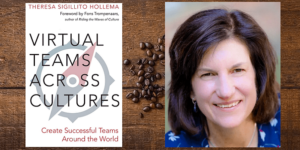 'Virtual work will be the future, even more than now' – in conversation with Theresa Sigillito Hollema, author of 'Virtual Teams Across Cultures'