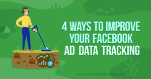 4 Ways to Improve Your Facebook Ad Data Tracking