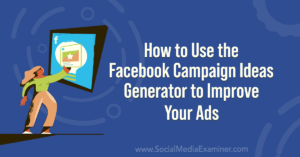 How to Use the Facebook Campaign Ideas Generator to Improve Your Ads