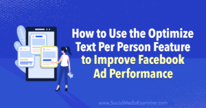 How to Use the Optimize Text Per Person Feature to Improve Facebook Ad Performance