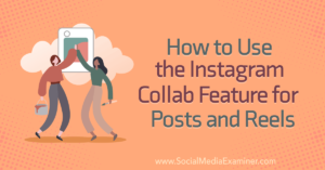 How to Use the Instagram Collab Feature for Posts and Reels