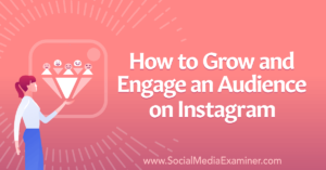 How to Grow and Engage an Audience on Instagram
