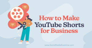 How to Make YouTube Shorts for Business