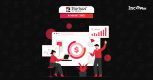 The Startups That Caught Our Eye In August 2021