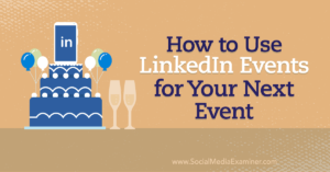How to Use LinkedIn Events for Your Next Event
